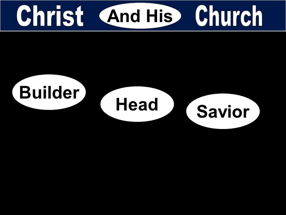 And His Builder Head Savior