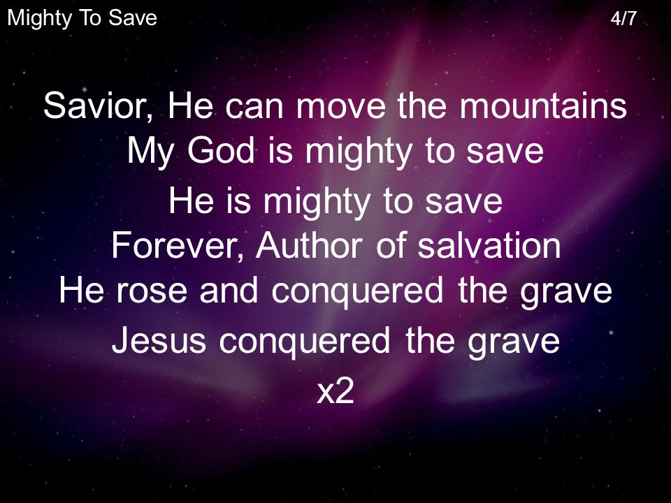 Savior, He can move the mountains My God is mighty to save