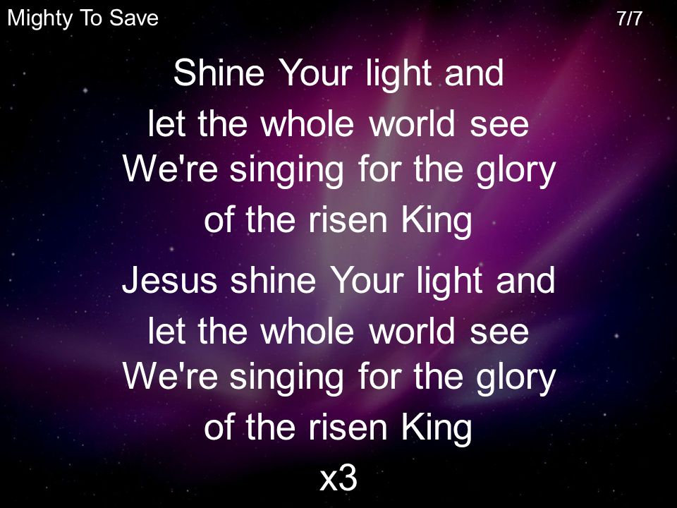 let the whole world see We re singing for the glory of the risen King