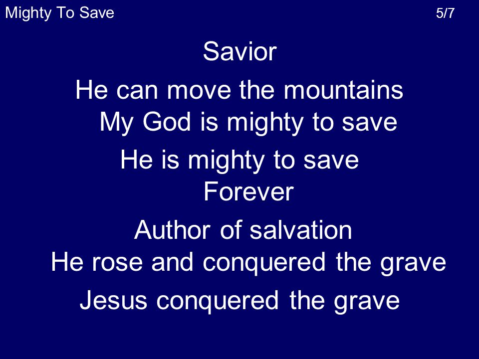 He can move the mountains My God is mighty to save