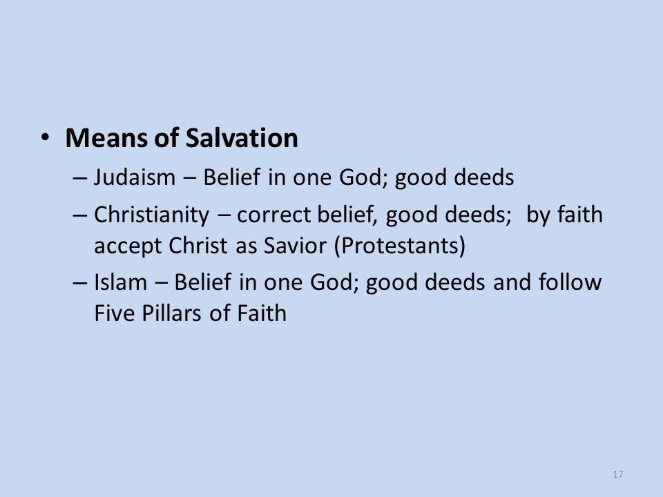 Means of Salvation Judaism – Belief in one God; good deeds