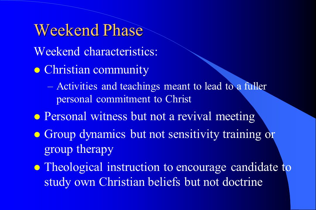 Weekend Phase Weekend characteristics: Christian community