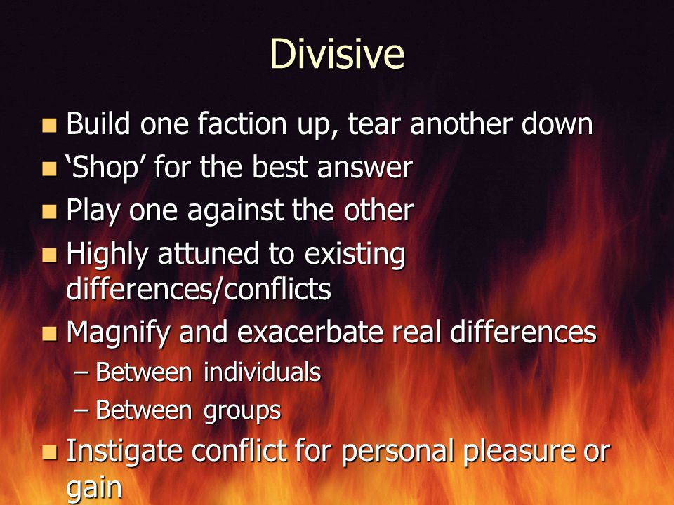 Divisive Build one faction up, tear another down