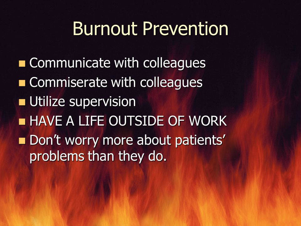 Burnout Prevention Communicate with colleagues