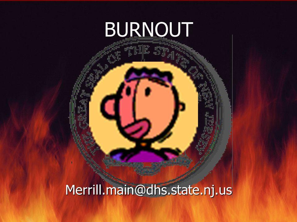 BURNOUT Merrill.main@dhs.state.nj.us