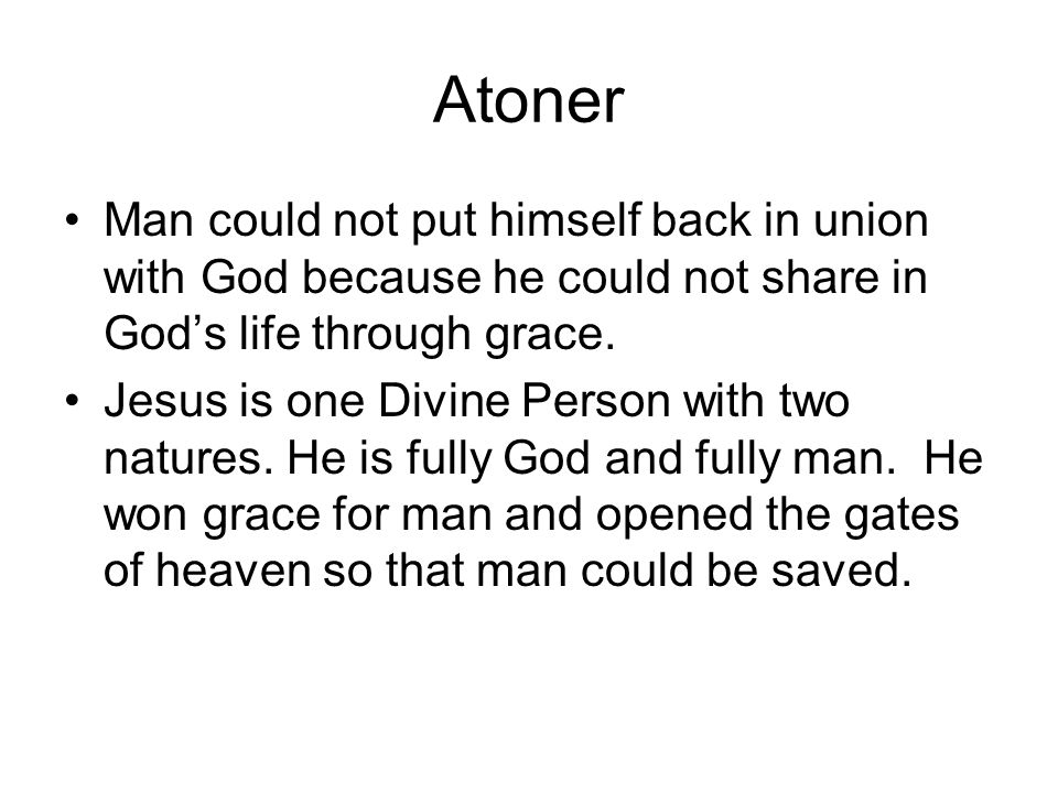 Atoner Man could not put himself back in union with God because he could not share in God's life through grace.