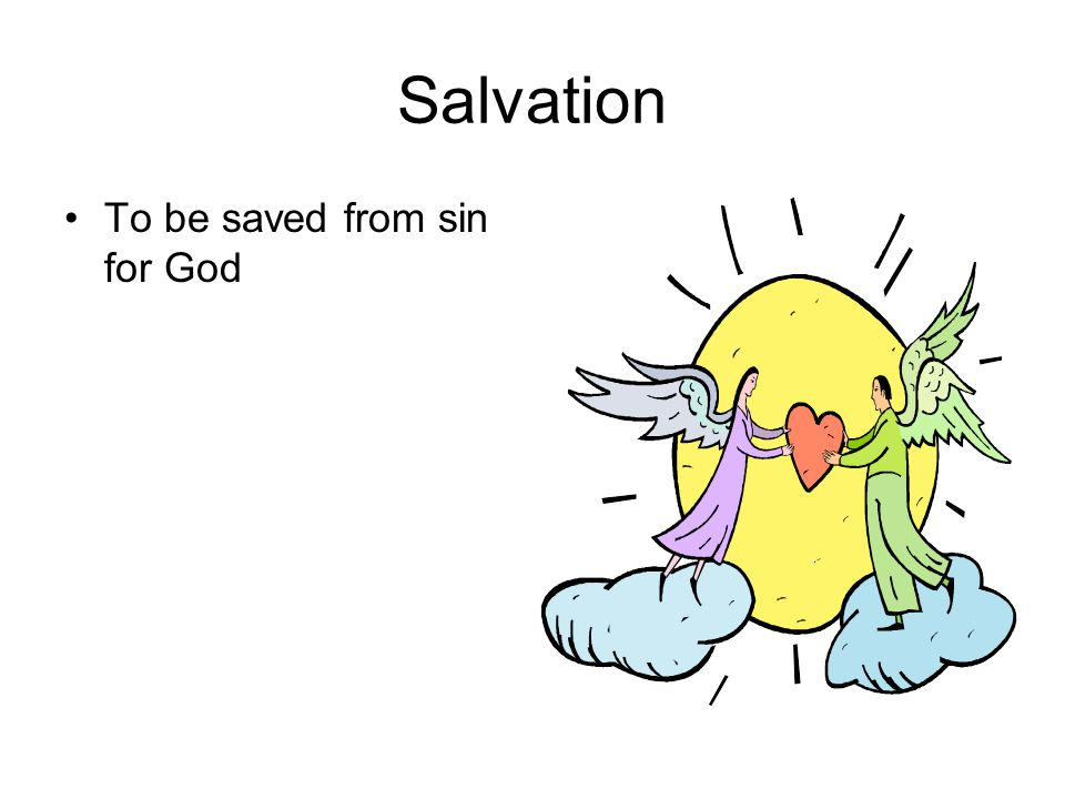 Salvation To be saved from sin for God