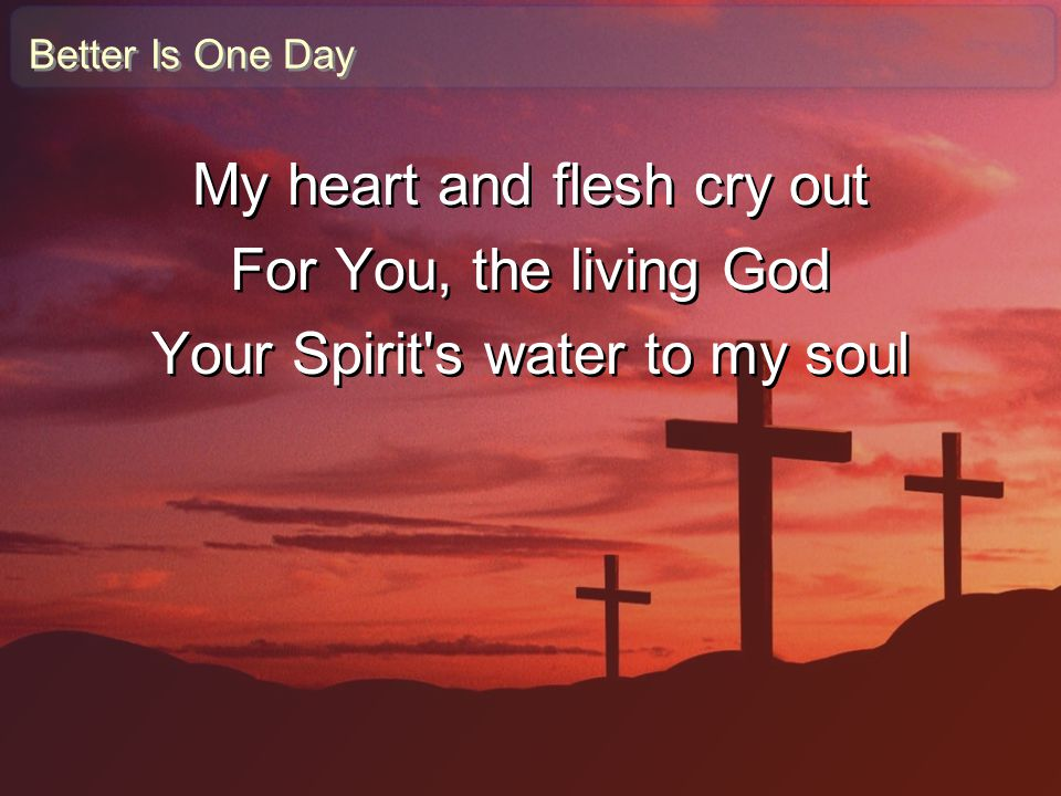 My heart and flesh cry out For You, the living God