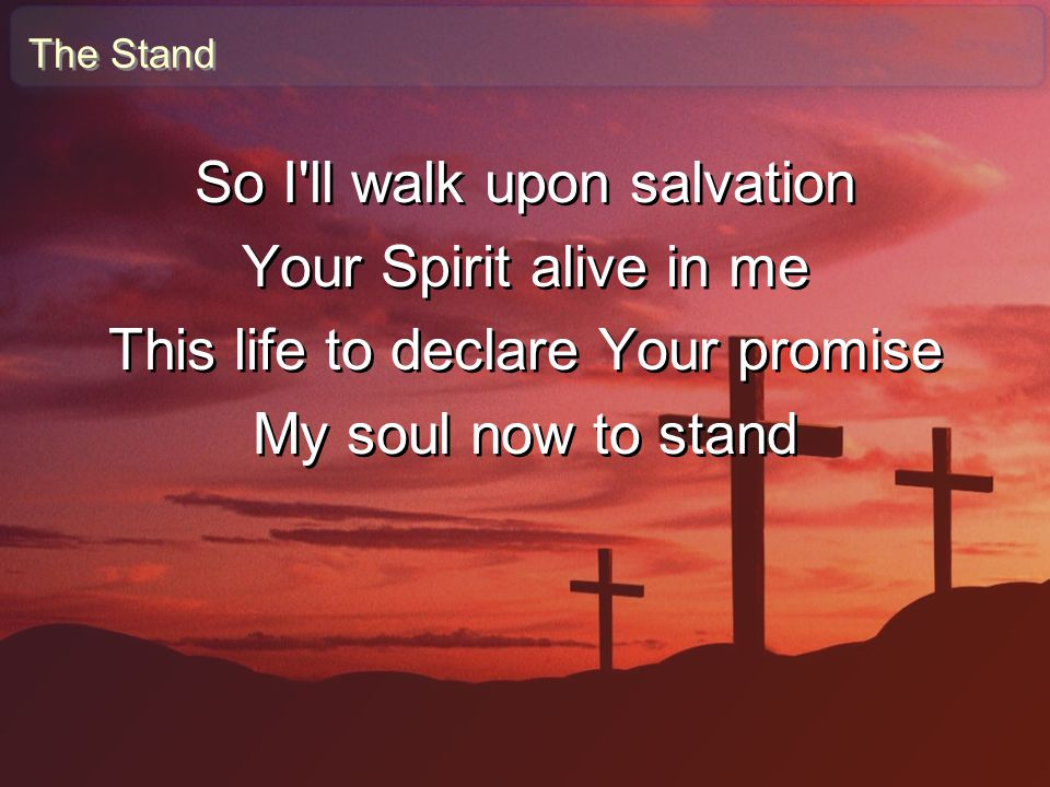 So I ll walk upon salvation Your Spirit alive in me