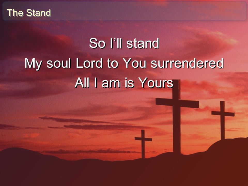 My soul Lord to You surrendered