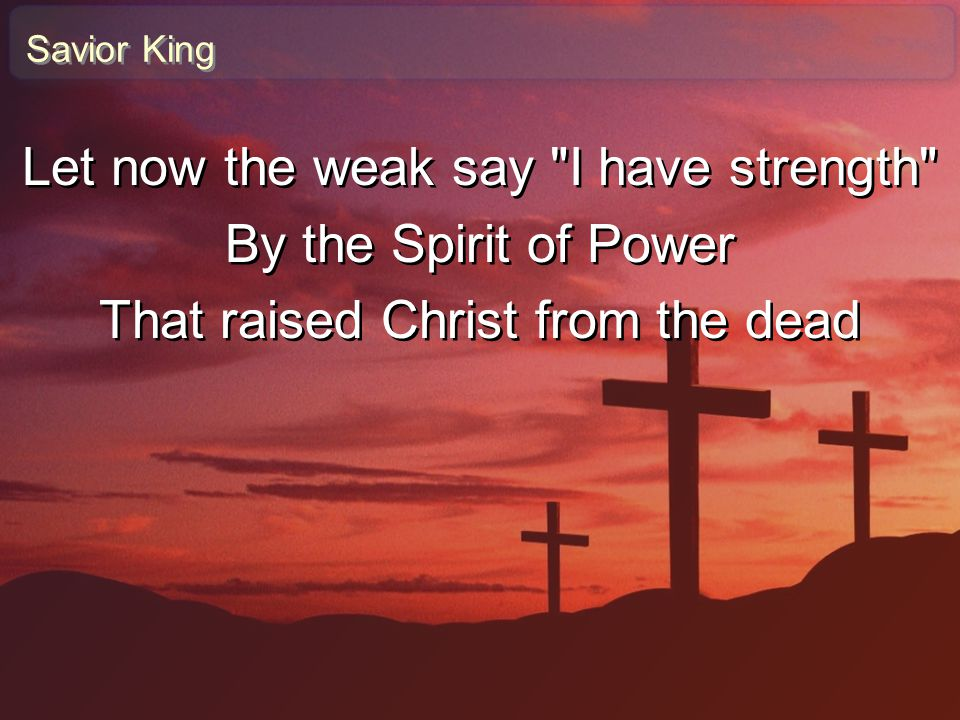 Let now the weak say I have strength By the Spirit of Power