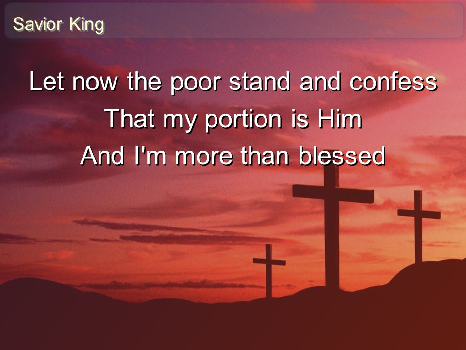 Let now the poor stand and confess That my portion is Him