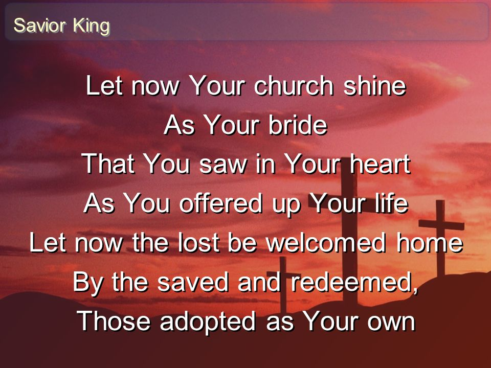 Let now Your church shine As Your bride That You saw in Your heart