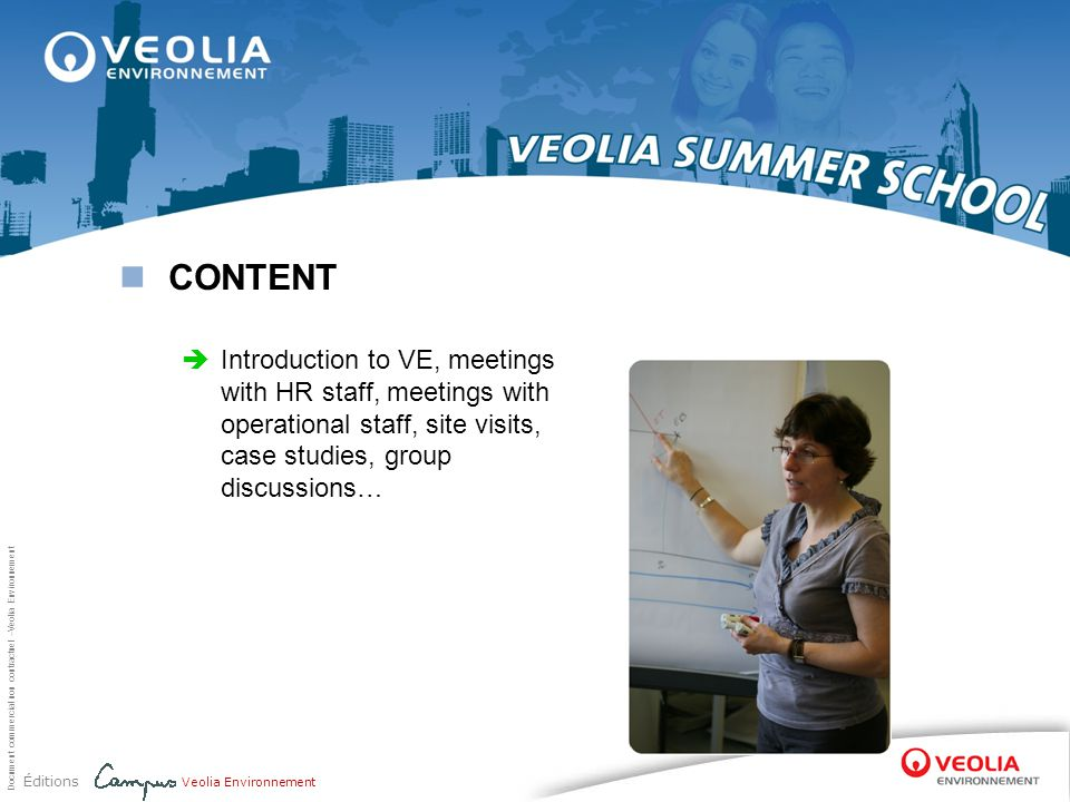 CONTENT Introduction to VE, meetings with HR staff, meetings with operational staff, site visits, case studies, group discussions…
