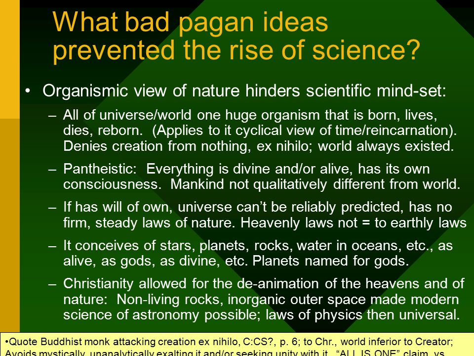 What bad pagan ideas prevented the rise of science