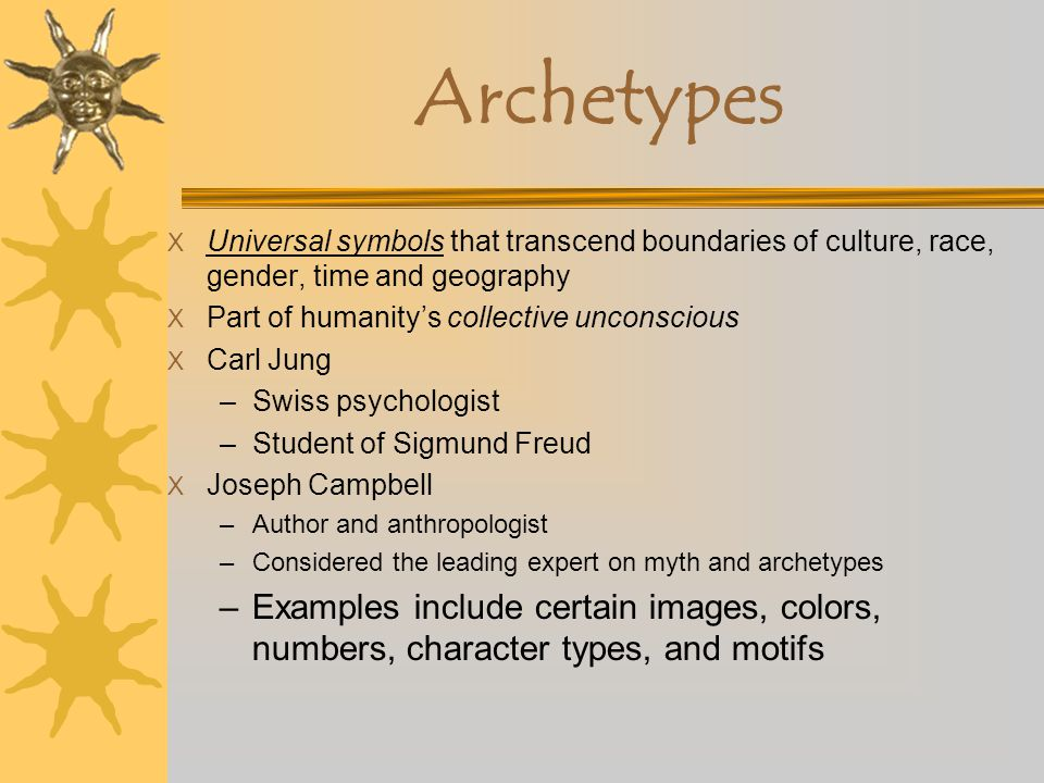 Archetypes Universal symbols that transcend boundaries of culture, race, gender, time and geography.