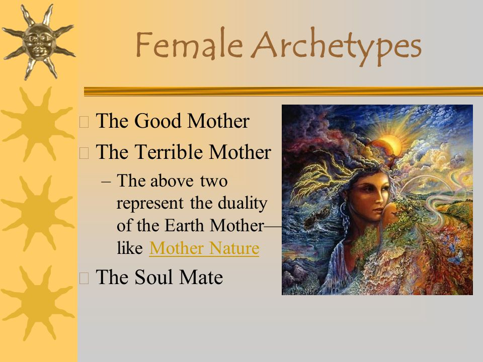 Female Archetypes The Good Mother The Terrible Mother The Soul Mate