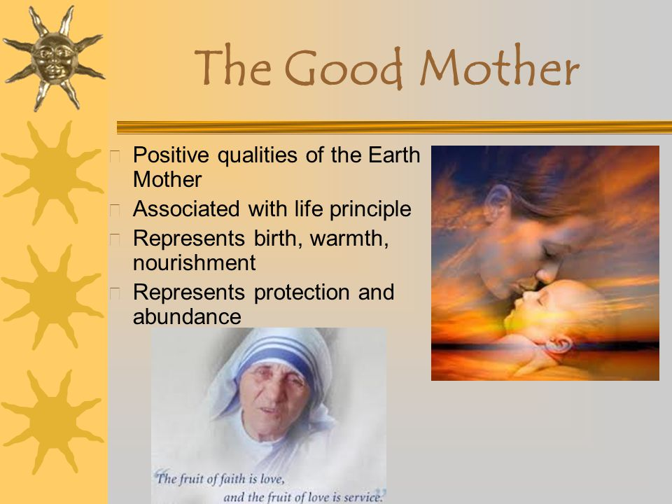 The Good Mother Positive qualities of the Earth Mother