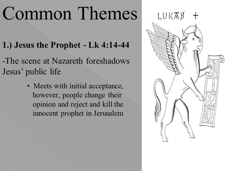 Common Themes 1.) Jesus the Prophet - Lk 4:14-44