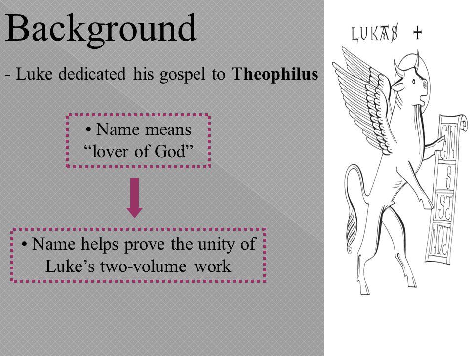 Background - Luke dedicated his gospel to Theophilus