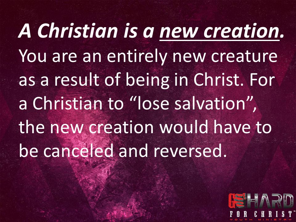 A Christian is a new creation.