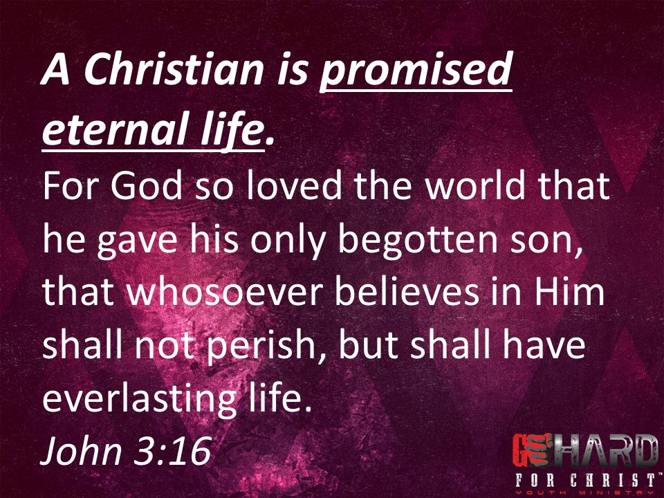 A Christian is promised eternal life.