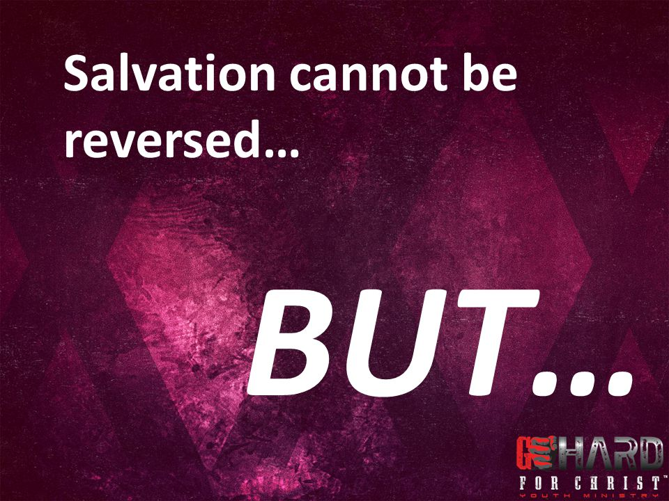 Salvation cannot be reversed…