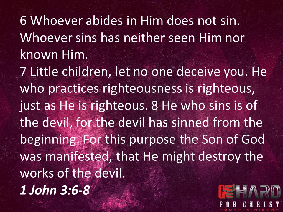 6 Whoever abides in Him does not sin