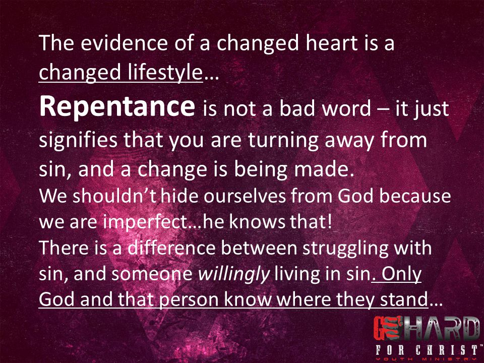 The evidence of a changed heart is a changed lifestyle…