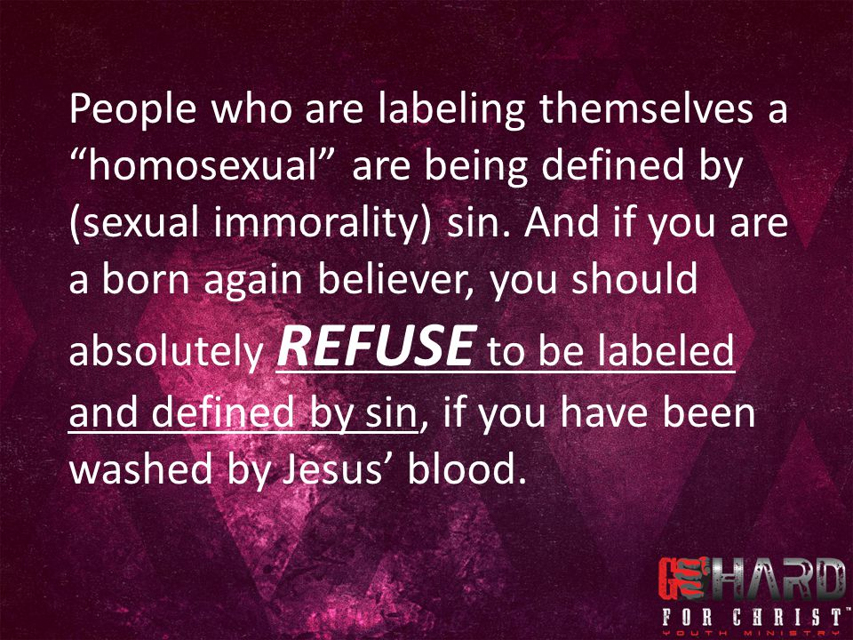 People who are labeling themselves a homosexual are being defined by (sexual immorality) sin.