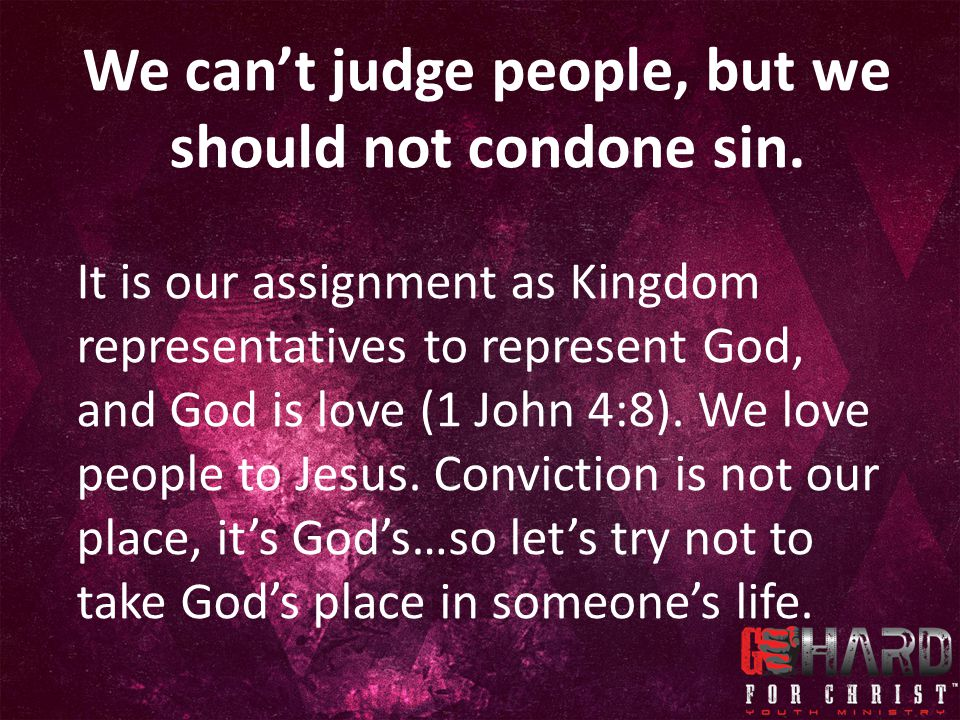 We can't judge people, but we should not condone sin.