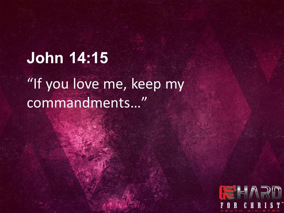 John 14:15 If you love me, keep my commandments…