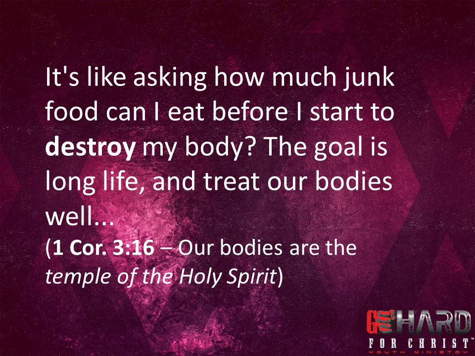 It s like asking how much junk food can I eat before I start to destroy my body The goal is long life, and treat our bodies well...