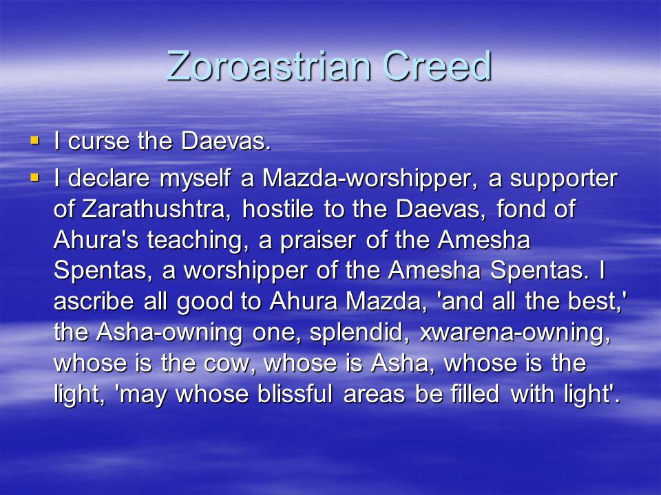 Zoroastrian Creed I curse the Daevas.