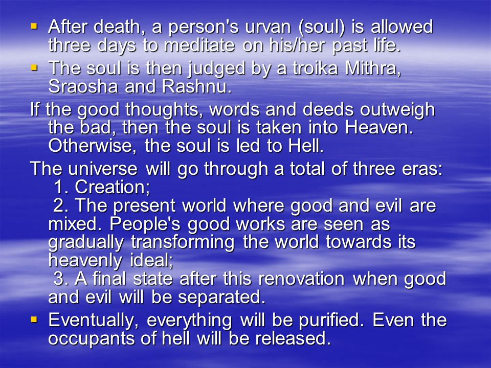 After death, a person s urvan (soul) is allowed three days to meditate on his/her past life.