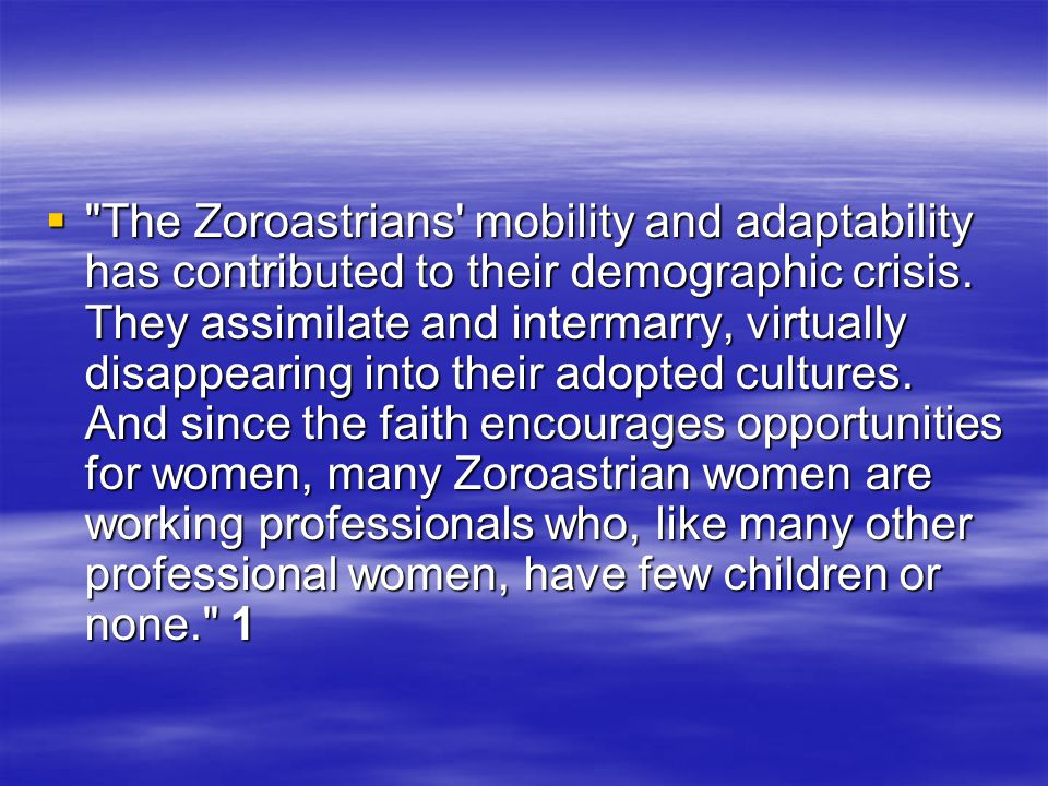 The Zoroastrians mobility and adaptability has contributed to their demographic crisis.