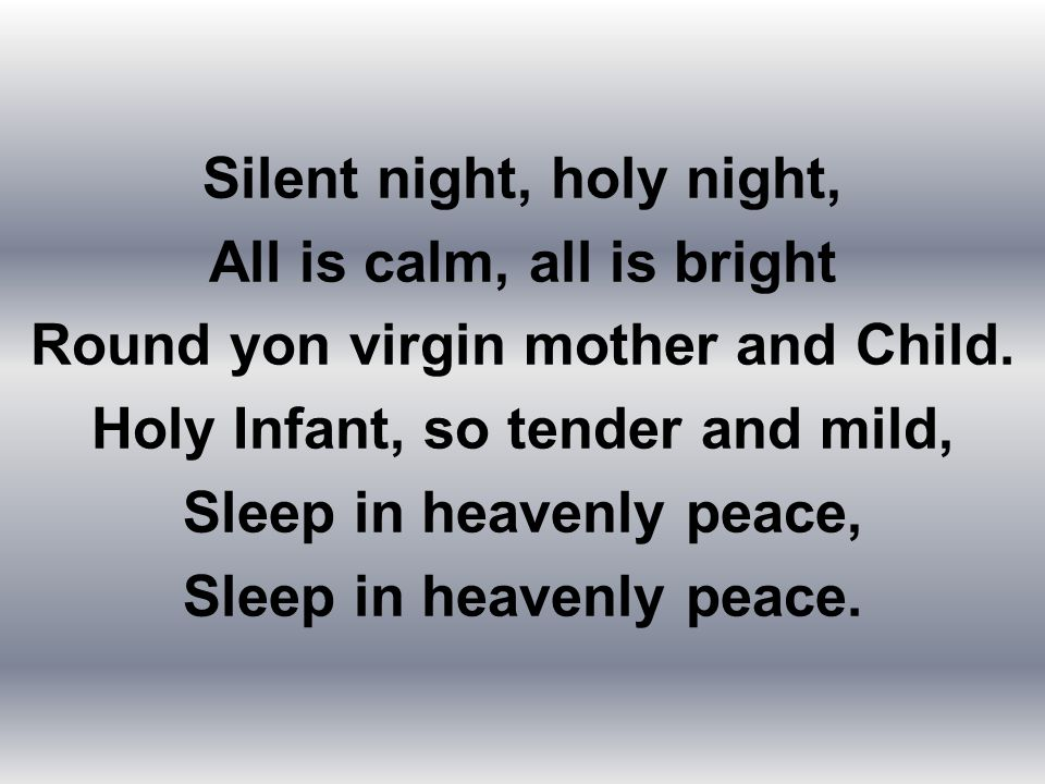 Silent night, holy night, All is calm, all is bright