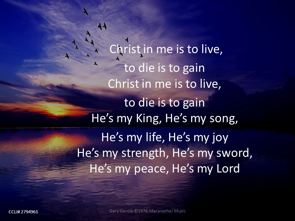 to die is to gain Christ in me is to live,