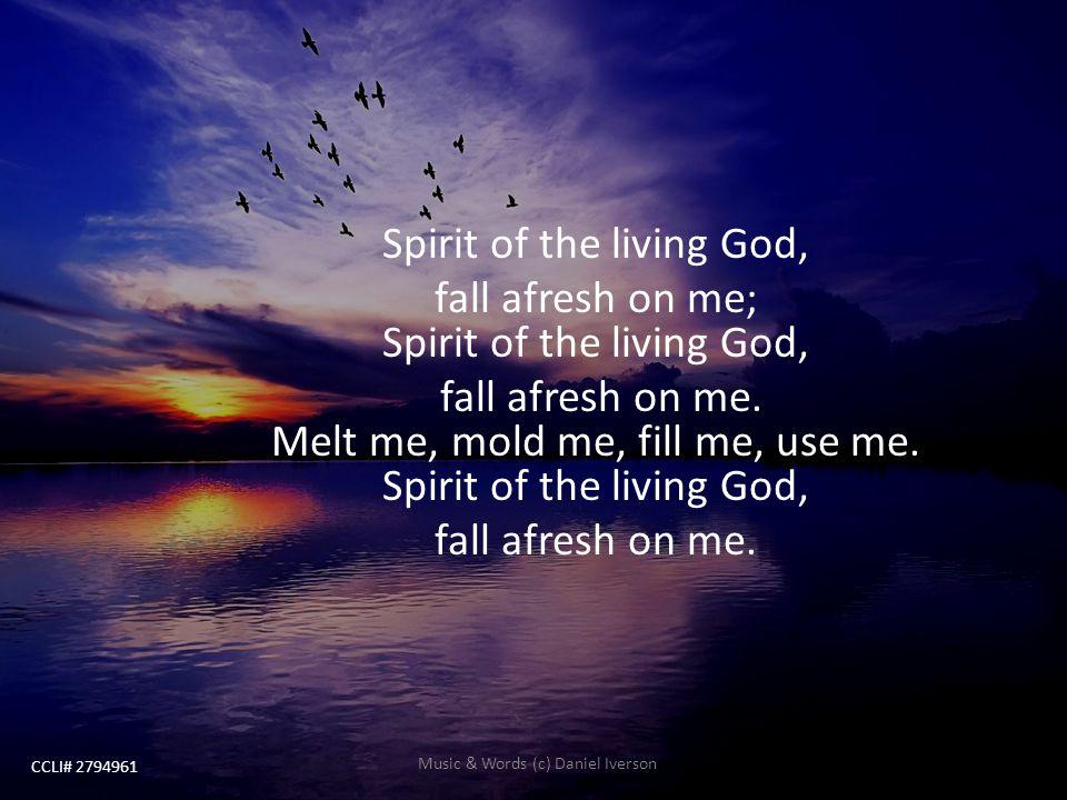 Spirit of the living God, fall afresh on me; Spirit of the living God,