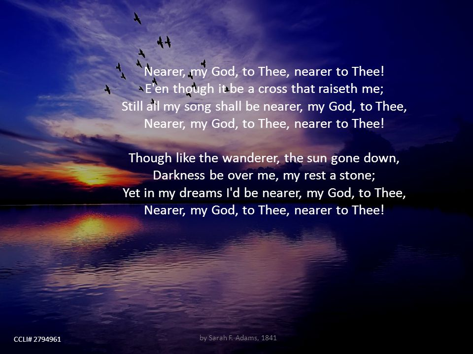 Nearer, my God, to Thee, nearer to Thee!