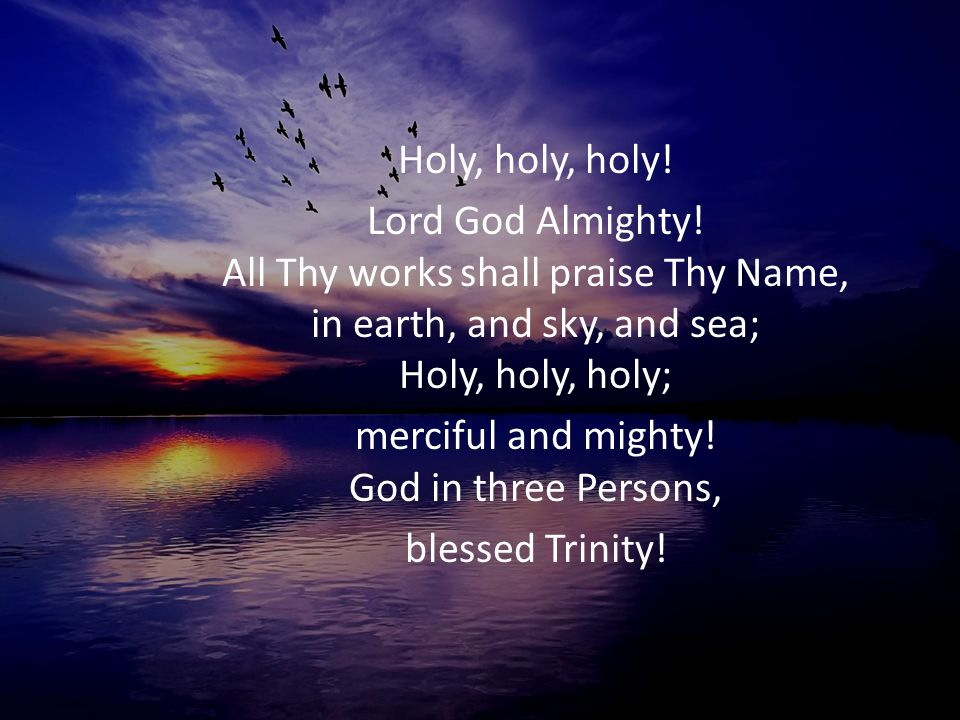 merciful and mighty! God in three Persons,