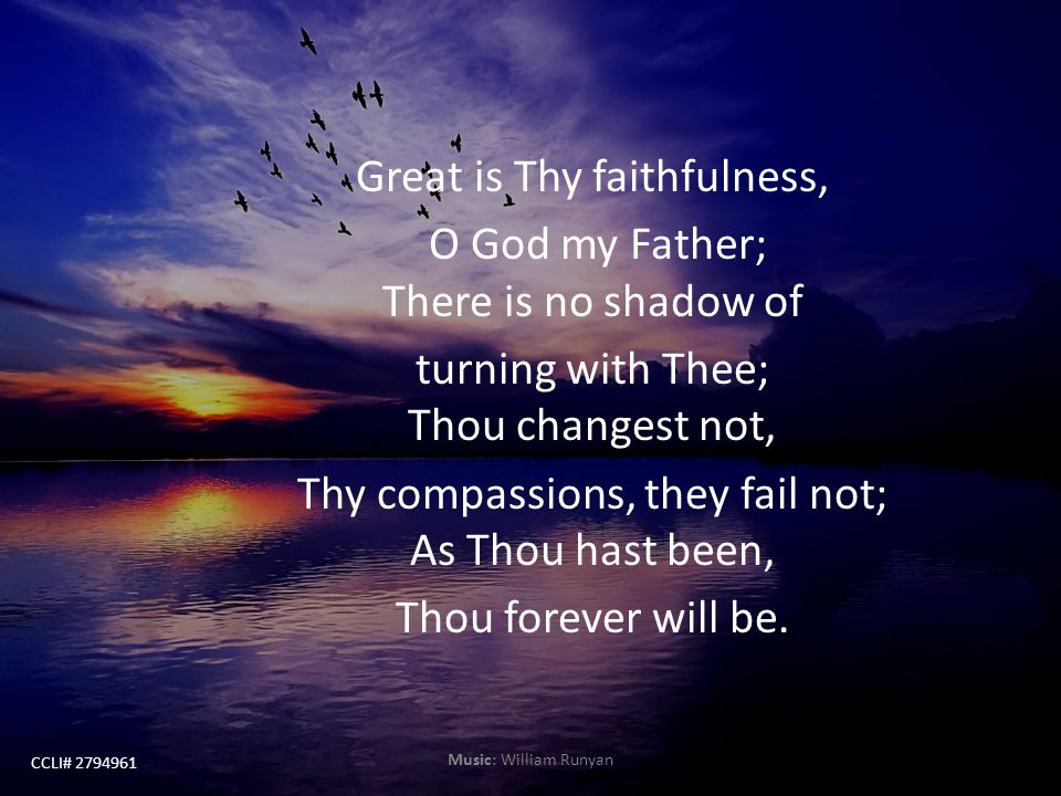 Great is Thy faithfulness, O God my Father; There is no shadow of