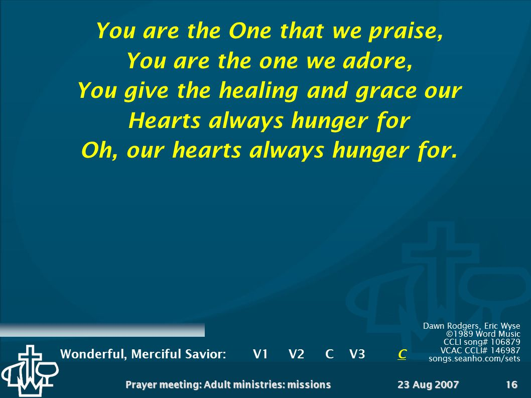 You are the One that we praise, You are the one we adore,