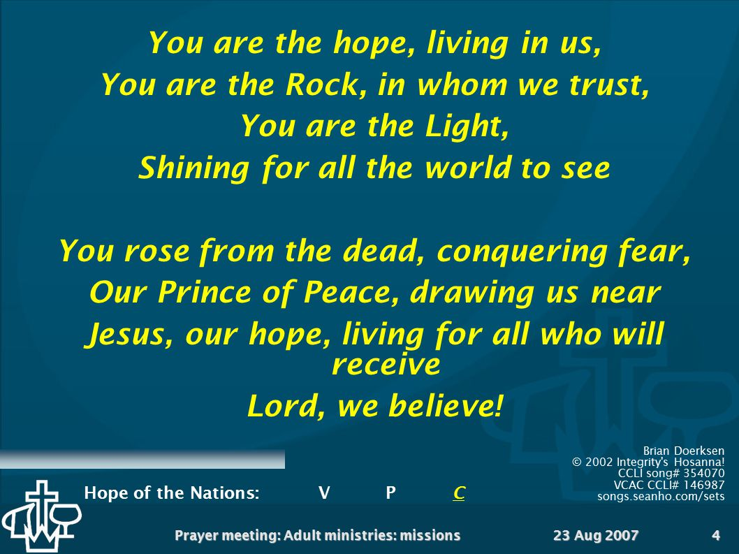 You are the hope, living in us, You are the Rock, in whom we trust,