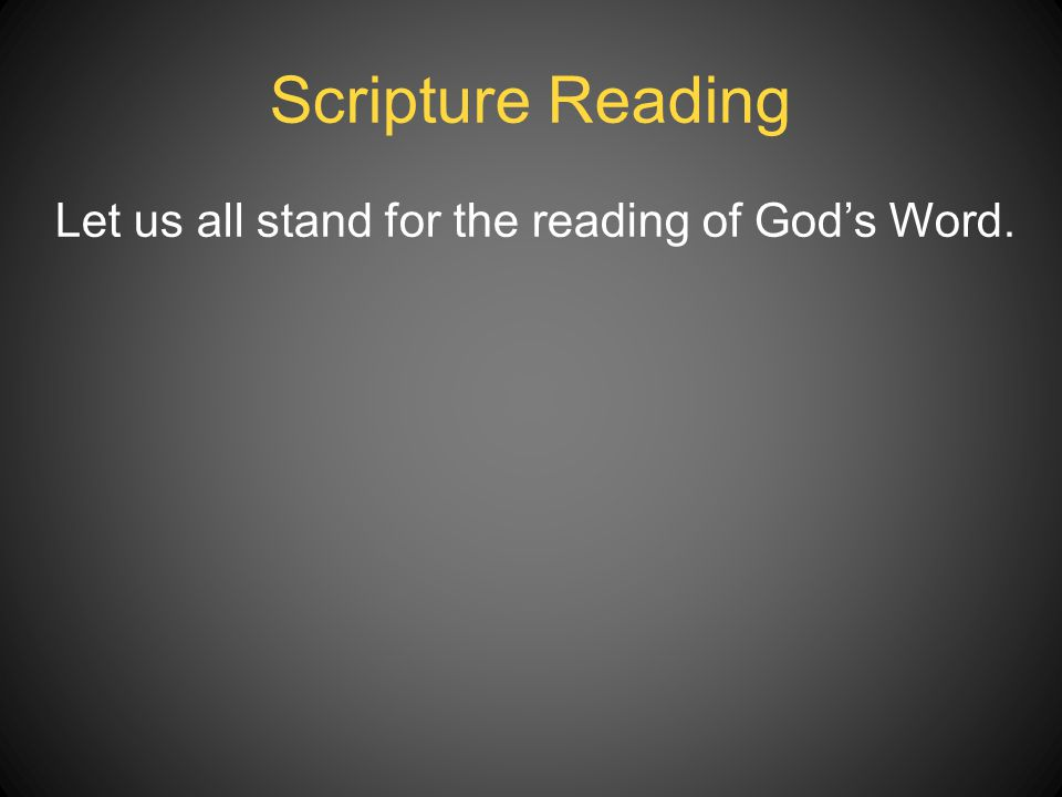 Let us all stand for the reading of God's Word.