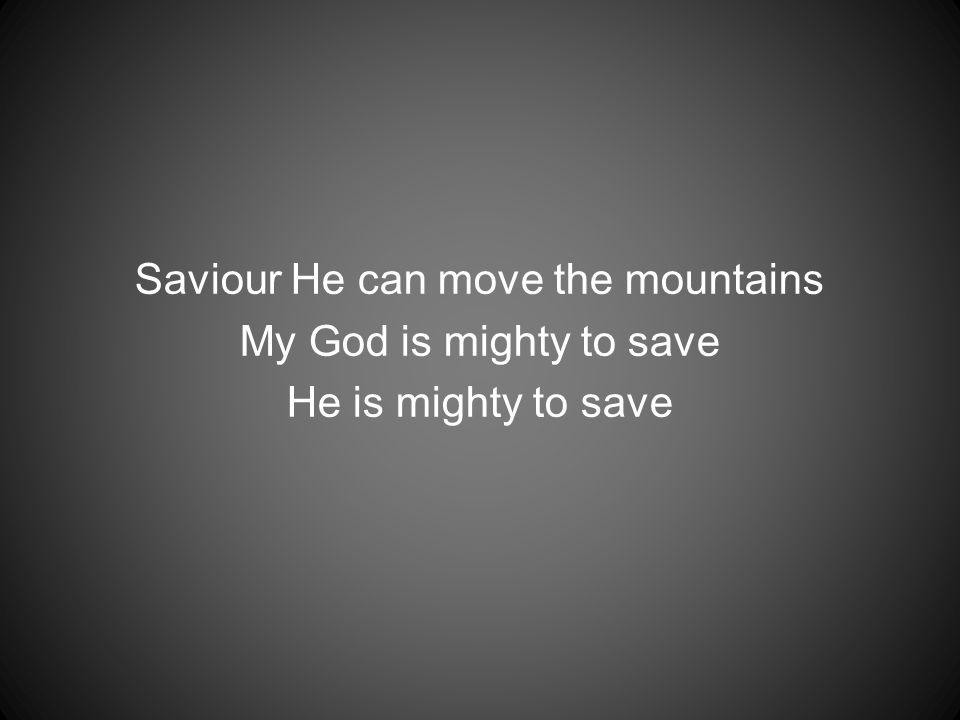 Saviour He can move the mountains