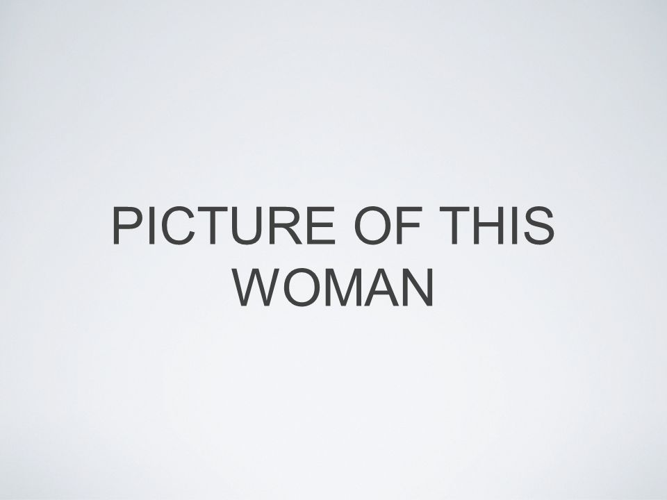 PICTURE OF THIS WOMAN