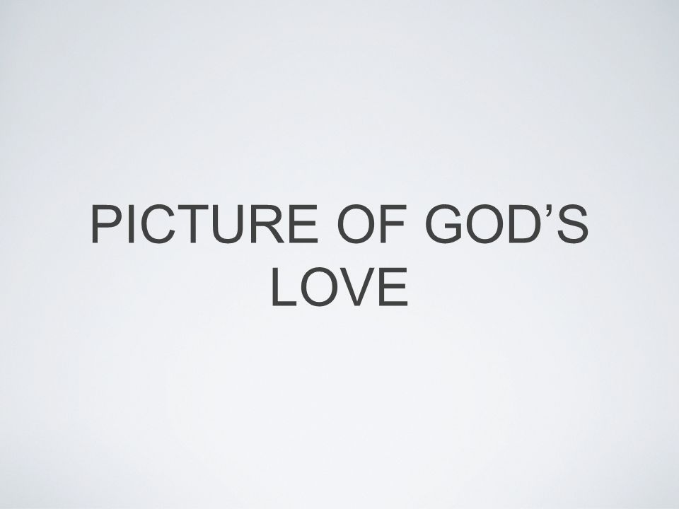 PICTURE OF GOD'S LOVE