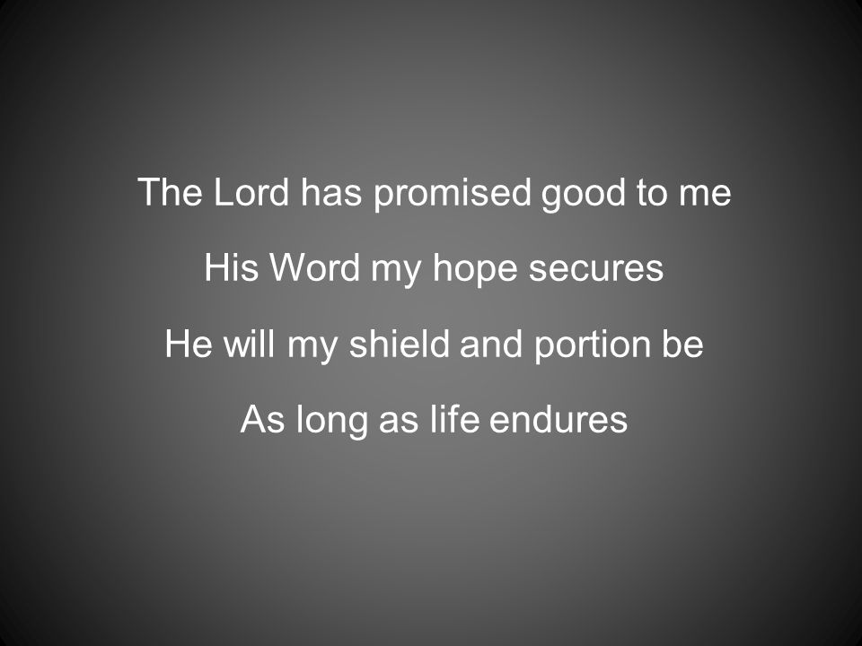 The Lord has promised good to me His Word my hope secures