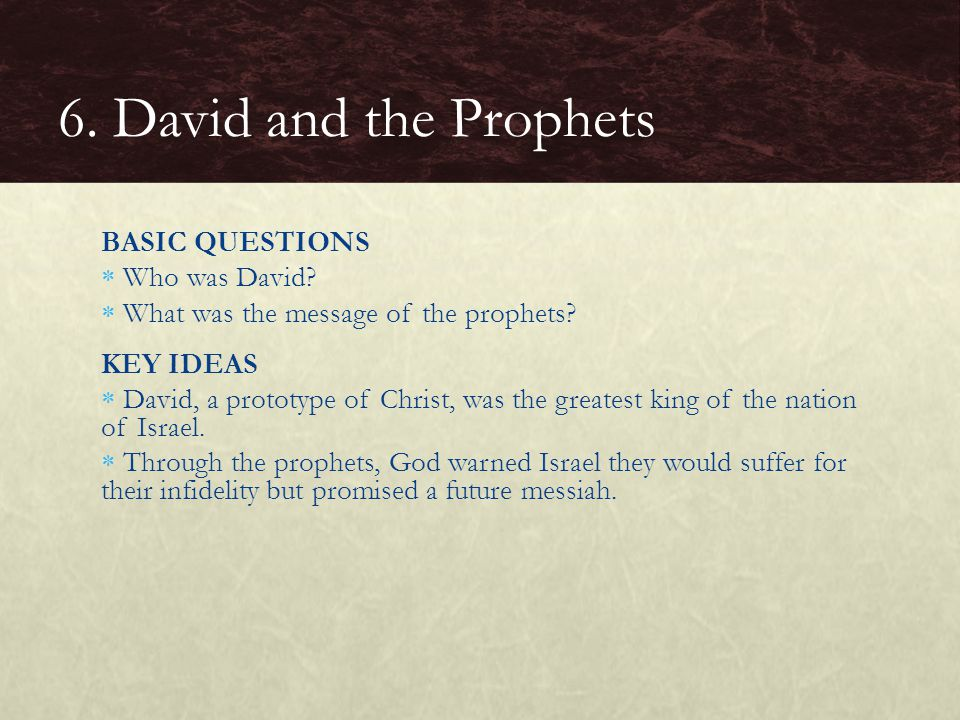 6. David and the Prophets BASIC QUESTIONS Who was David